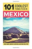 Mexico: Mexico Travel Guide: 101 Coolest Things to Do in Mexico (Mexico City, Yucatan, Los Cabos, Oaxaca, Cancun, Guanajuato, Guadalajara, Puebla) by 101 Coolest Things (2016-07-09)