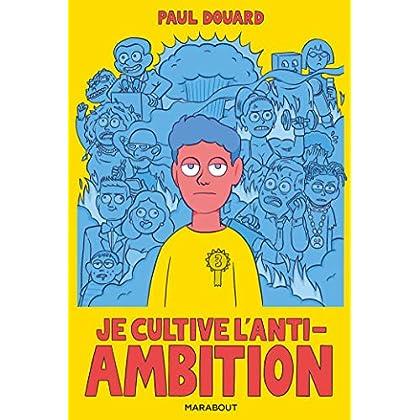 Je cultive l'anti-ambition
