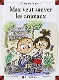 Ainsi va la vie. 096, Max veut sauver les animaux / Serge Bloch   Bloch, Serge. Illustrateur