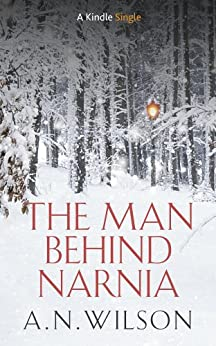 The Man Behind Narnia (Kindle Single) by [Wilson, A.N.]