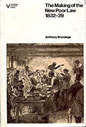 The Making of the New Poor Law: The Politics of Inquiry, Enactment and Implementation, 1832-39 Lib.)