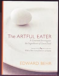 The Artful Eater: A Gourmet Investigates the Ingredients of Great Food- With a New List of Sources of Supply, 2nd Revised Edition by Edward. Behr (2004-08-02)