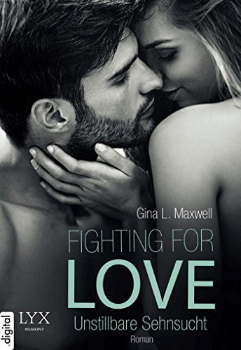 Fighting for Love - Unstillbare Sehnsucht von [Maxwell, Gina L.]
