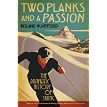 Two Planks and a Passion: The Dramatic History of Skiing