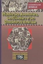 Histoire des aventuriers, des flibustiers et des boucaniers d'Amérique d'Alexandre-Olivier OExmelin