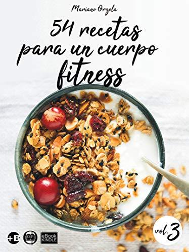 54 recetas para un cuerpo fitness - volumen 3: Ensaladas, platos con carnes, platos con legumbres, colaciones de cereales y postres con manzana (Colección Más Bienestar)