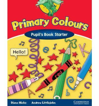 [(Primary Colours Pupil's Book Starter)] [ By (author) Diana Hicks, By (author) Andrew Littlejohn ] [May, 2002]