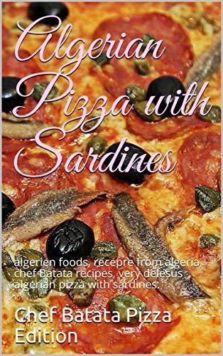 Algerian Pizza with Sardines: algerien foods, recepre from algeria, chef Batata recipes, very delesus algerian pizza with sardines. (English Edition)