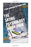The Skiing Psychology Workbook: How to Use Advanced Sports Psychology to Succeed on t...