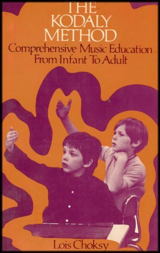 Kodaly Method: Comprehensive Music Education from Infant to Adult by Lois Choksy (1974-12-30)