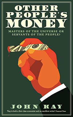 Other People's Money: Masters of the Universe or Servants of the People? por John Kay