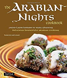 Arabian Nights Cookbook: From Lamb Kebabs to Baba Ghanouj, Delicious Homestyle Arabian Cooking