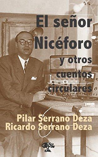 El señor Nicéforo y otros cuentos circulares por Ricardo Serrano Deza