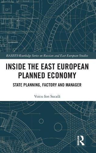 Inside the East European Planned Economy: State Planning, Factory and Manager (BASEES/Routledge Series on Russian and East European Studies)