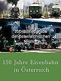 150 Jahre Eisenbahn in Österreich