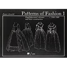 Patterns of Fashion: v.1: 1660-1860