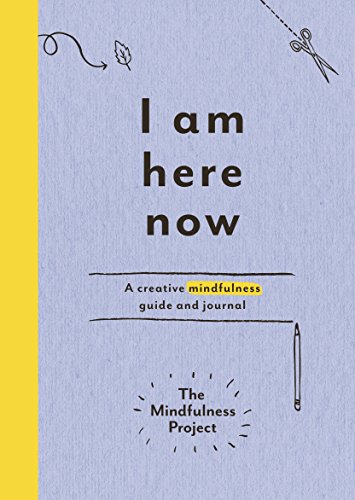 I Am Here Now: A creative mindfulness guide and journal (Mindfulness Project)