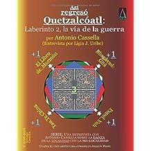 Así regresó Quetzalcóatl: Laberinto 2, la vía de la guerra