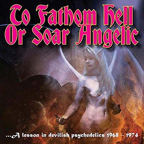 To Fathom Hell Or Soar Angelic