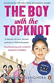 The Boy with the Topknot: A Memoir of Love, Secrets and Lies in Wolverhampton by [Sanghera, Sathnam]