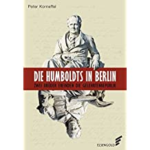 Die Humboldts in Berlin: Zwei Brüder erfinden die Gelehrtenrepublik