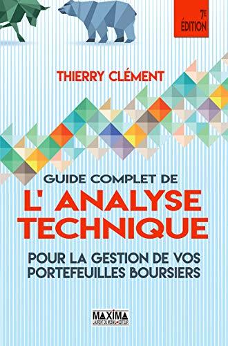 Guide complet de l'analyse technique pour la gestion de vos portefeuilles boursiers 7e édition par Thierry Clement