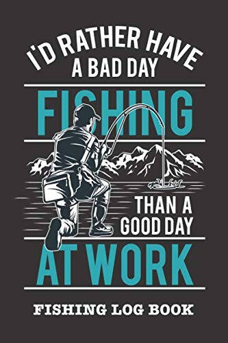 Bad Supply Kit (I'd Rather Have A Bad Day Fishing Than A Good Day At Work: Fishing Log Book and Fishing Trip Journal For Fishermen)