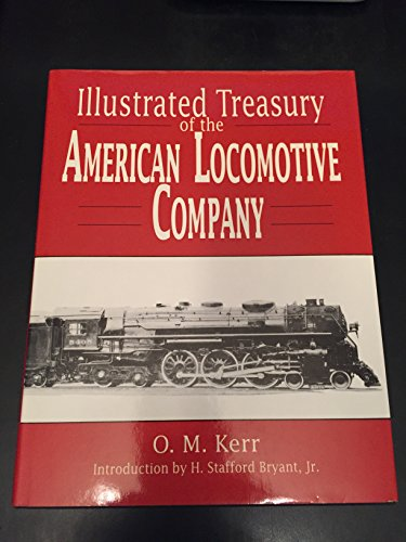Illustrated Treasury of the American Locomotive Company por O.M. Kerr