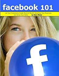 Facebook 101: Let Your Customers Create Word of Mouth, Advertise Your Business, and Grow Your Sales by Steve Weber (2012-09-27)