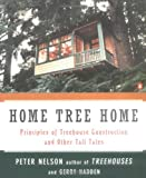 "Home Tree Home: Principles of Treehouse Construction and Other Tall Tales: ""the Principles of Treehouse Construction"" and Other Tall Tales"