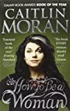 How To Be a Woman by Caitlin Moran (2012-03-01)