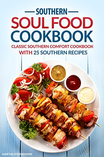 Southern Soul Food Cookbook: Classic Southern Comfort Cookbook with 25 Southern Recipes - Enjoy Southern Living (English - Food Southern Living Comfort