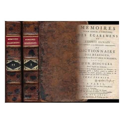 Memoires pour servir a l'histoire des egaremens de l'esprit humain par rapport a la religion chretienne : ou, Dictionnaire des heresies, des erreurs et des schismes ...