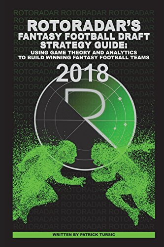 RotoRadar's Fantasy Football Draft Strategy Guide 2018: Using Game Theory and Analytics to Build Winning Fantasy Football Teams por Patrick Tursic