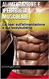 alimentazione e ipertrofia muscolare: come mettere su massa magra e definirsi, apprendere le basi sull'alimentazione e sull'ipertrofia muscolare (dieta, alimentazione, come dimagrire)