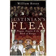 [( Justinian's Flea: Plague, Empire and the Birth of Europe )] [by: William Rosen] [May-2008]