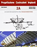 Progettazione, costruzioni, impianti. Volumi A-B. Per il secondo biennio degli Istituti tecnici indirizzo costruzioni ambiente territorio: 2
