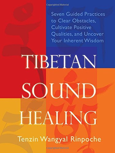 Tibetan Sound Healing: Seven Guided Practices to Clear Obstacles, Cultivate Positive Qualities, and Uncover Your Inherent Wisdom by Tenzin Wangyal Rinpoche (2011-01-28)