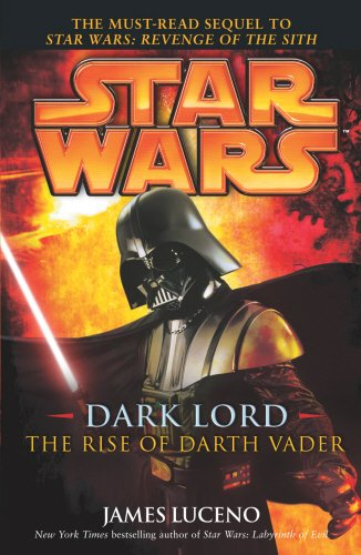 Star Wars: Dark Lord - The Rise of Darth Vader por James Luceno