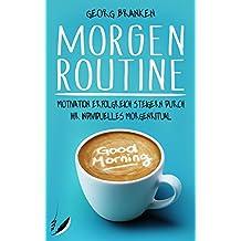 Morgenroutine: Motivation erfolgreich steigern durch Ihr individuelles Morgenritual - Mehr Erfolg und Ernergie am Morgen
