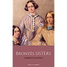 The Brontë Sisters: The Complete Masterpiece Collection (Holly Classics) (English Edition)