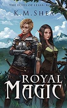 Royal Magic (The Elves of Lessa Book 2) by [Shea, K.M.]