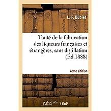 Traité de la fabrication des liqueurs françaises et étrangères, sans distillation 7e éd.