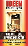 BAUANLEITUNG SPROSSENFENSTER: Wie Sie Ihren Fenstern das Aussehen von Sprossenfenstern geben / Ideen für Selbermacher