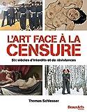 L'art face à la censure - Six siècles d'interdits et de résistances