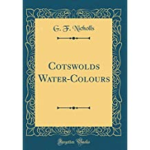 Cotswolds Water-Colours (Classic Reprint)