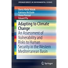 Adapting to Climate Change: An Assessment of Vulnerability and Risks to Human Security in the Western Mediterranean Basin (SpringerBriefs in Environmental Science)