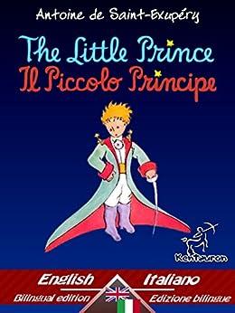 The Little Prince - Il Piccolo Principe: Bilingual parallel text - Bilingue con testo a fronte: English - Italian / Inglese - Italiano (Antoine de Saint-Exupéry ... Le Petit Prince Book 33) (English Edition) di [de Saint-Exupéry, Antoine]