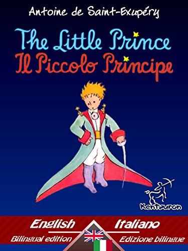 The Little Prince - Il Piccolo Principe: Bilingual parallel text - Bilingue con testo a fronte: English - Italian /...