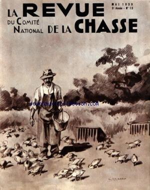 REVUE DU COMITE NATIONAL DE LA CHASSE (LA) [No 13] du 01/05/1939 - - L'ELEVAGE PRATIQUE PAR H. LE MARIE - LE GRAND TETRAS EN HAUTE-SAVOIE PAR R. DUSSUD - LE GIBIER A PLUMES PAR BOPPE - QUEL EST L'OISEAU GIBIER DONT LE TIR EST LE PLUS DIFFICILE PAR A. DE LA CHEVASNERIE - LETTRE A M. CHIENLOUP PAR L. COLLET - LE RALE DE GE